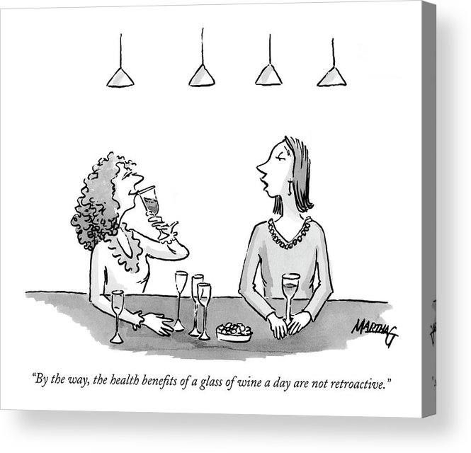 Drinking Alcohol Medical   (a Woman Drinking A Glass Of Wine To Another Who Has Had A Few.) 122507  Mgr Martha Gradisher Acrylic Print featuring the drawing By The Way, The Health Benefits Of A Glass by Martha Gradisher