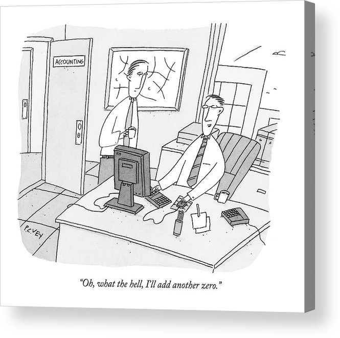 Ethics Dishonesty Enron Money Business Management  (one Accountant At A Computer Talking To Another.) 122150  Pve Peter C. Vey Peter Vey Pc Peter C Vey P.c. Acrylic Print featuring the drawing Oh, What The Hell, I'll Add Another Zero by Peter C. Vey