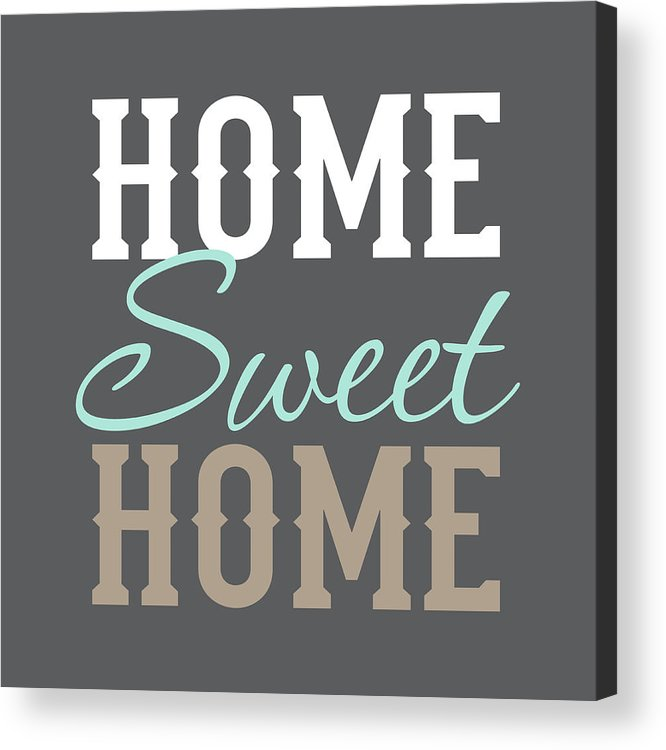 sayings acrylic print featuring the painting home sweet home by tamara robinson