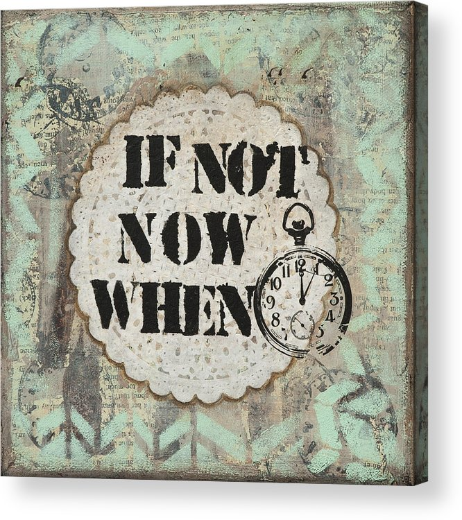 Stylized Painting Acrylic Print featuring the mixed media If Not Now When Inspirational Mixed Media Folk Art by Stanka Vukelic