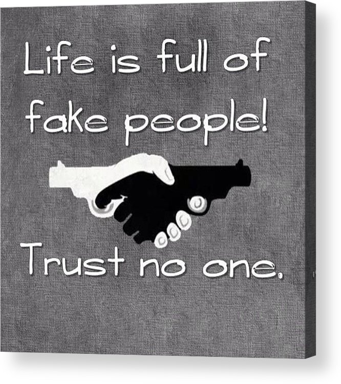 Life Full Fake People Trust No Acrylic Print By The God Father