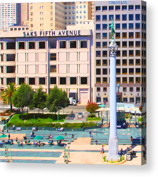 San Francisco Acrylic Print featuring the photograph San Francisco - Union Square - 5d17938 - Square - Painterly by Wingsdomain Art and Photography