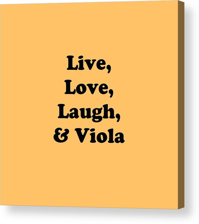 Live Love Laugh And Viola; Viola; Orchestra; Band; Jazz; Viola Violaian; Instrument; Fine Art Prints; Photograph; Wall Art; Business Art; Picture; Play; Student; M K Miller; Mac Miller; Mac K Miller Iii; Tyler; Texas; T-shirts; Tote Bags; Duvet Covers; Throw Pillows; Shower Curtains; Art Prints; Framed Prints; Canvas Prints; Acrylic Prints; Metal Prints; Greeting Cards; T Shirts; Tshirts Acrylic Print featuring the photograph Live Love Laugh And Viola 5614.02 by M K Miller