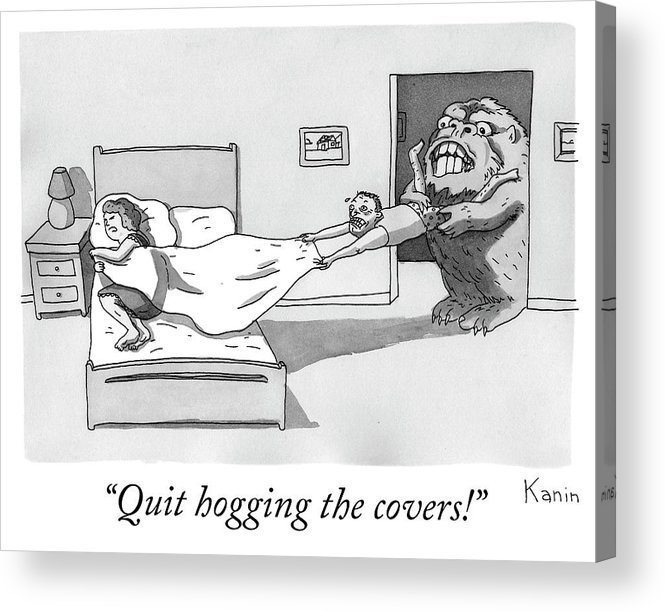 """quit Hogging The Covers!"" Acrylic Print featuring the drawing Quit hogging the covers by Zachary Kanin"