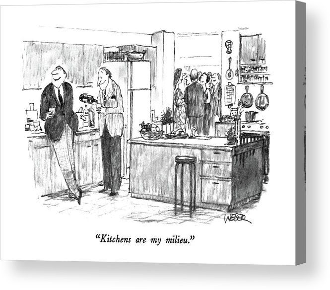Kitchens Acrylic Print featuring the drawing Kitchens Are My Milieu by Robert Weber