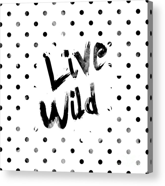 Live Wild Acrylic Print featuring the digital art Live Wild by Pati Photography