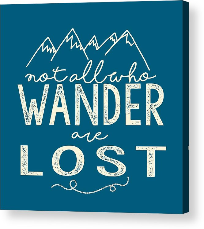 Not All Who Wander Are Lost Acrylic Print featuring the digital art Not All Who Wander by Heather Applegate