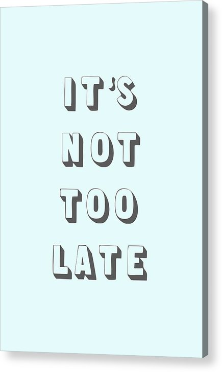 Word Art Acrylic Print featuring the digital art Its Not Too Late by Cortney Herron