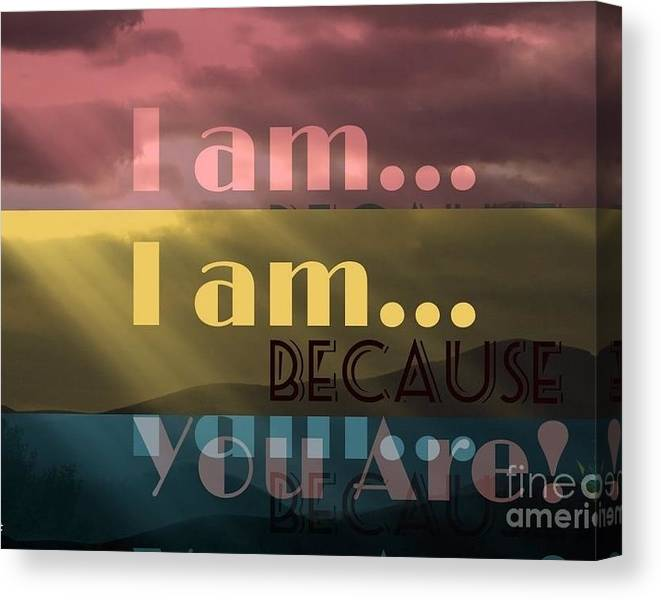 Limited Time Promotion: I Am Because You Are Stretched Canvas Print