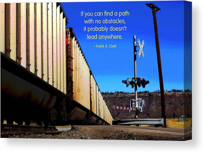 Quotation Canvas Print featuring the photograph Path With No Obstacles by Mike Flynn