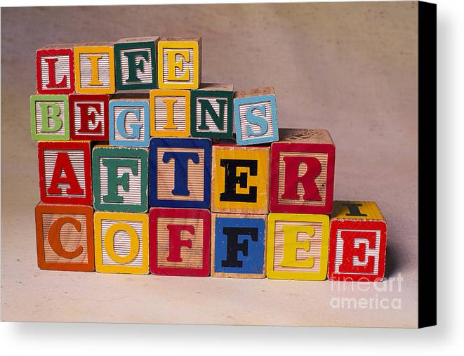 Life Begins After Coffee Canvas Print featuring the photograph Life Begins After Coffee by Art Whitton