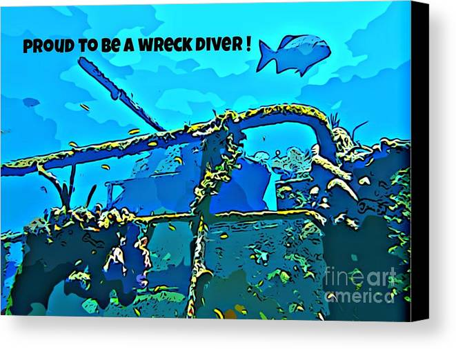Scuba Diving Art Canvas Print featuring the photograph Proud To Be A Wreck Diver by John Malone