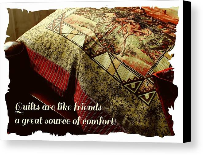 Quilts Are Like Friends A Great Source Of Comfort Canvas Print featuring the photograph Quilts Are Like Friends A Great Source Of Comfort by Barbara Griffin