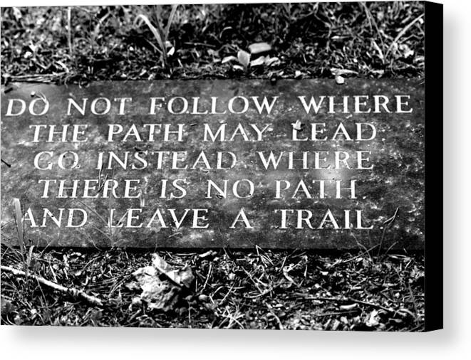 Do Not Follow Where The Path May Lead Canvas Print featuring the photograph Do Not Follow Where The Path May Lead by Susie Weaver