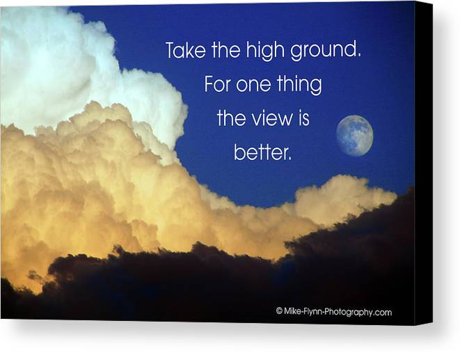 Quotation Canvas Print featuring the photograph Take The High Ground by Mike Flynn