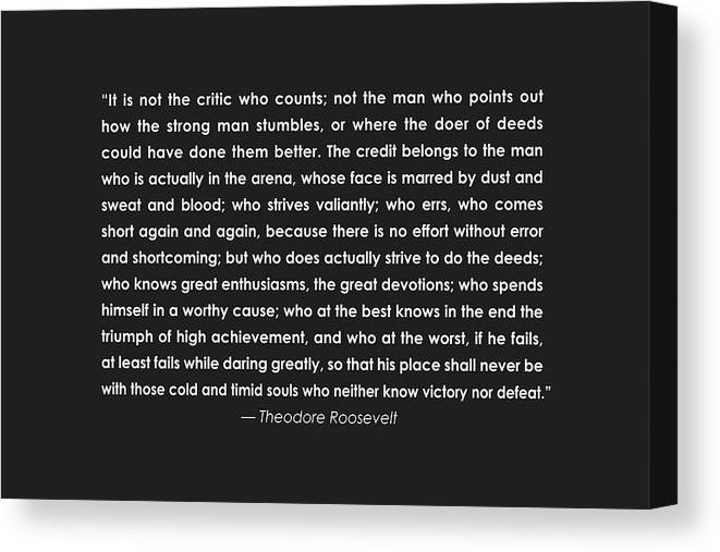 Teddy Roosevelt Quote Canvas Print featuring the drawing It Is Not The Critic Who Counts by Greg Joens
