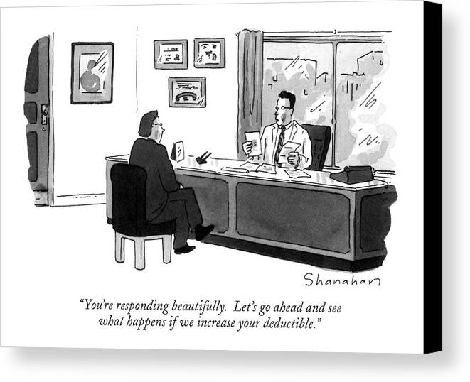 Doctor To Patient In His Office. Health Canvas Print featuring the drawing You're Responding Beautifully. Let's Go Ahead by Danny Shanahan