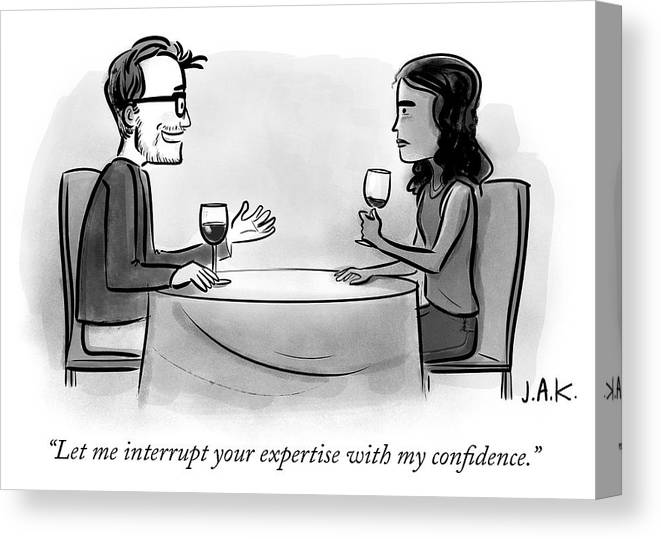 """let Me Interrupt Your Expertise With My Confidence."" Canvas Print featuring the drawing Let Me Interrupt Your Expertise With My Confidence by Jason Adam Katzenstein"
