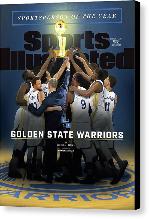 Magazine Cover Canvas Print featuring the photograph 2018 Sportsperson Of The Year Golden State Warriors Sports Illustrated Cover by Sports Illustrated