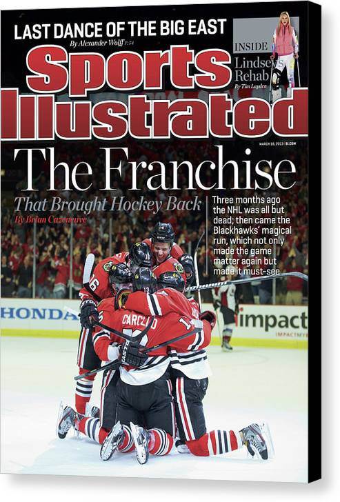 Magazine Cover Canvas Print featuring the photograph Blackhawks The Franchise That Brought Hockey Back Sports Illustrated Cover by Sports Illustrated