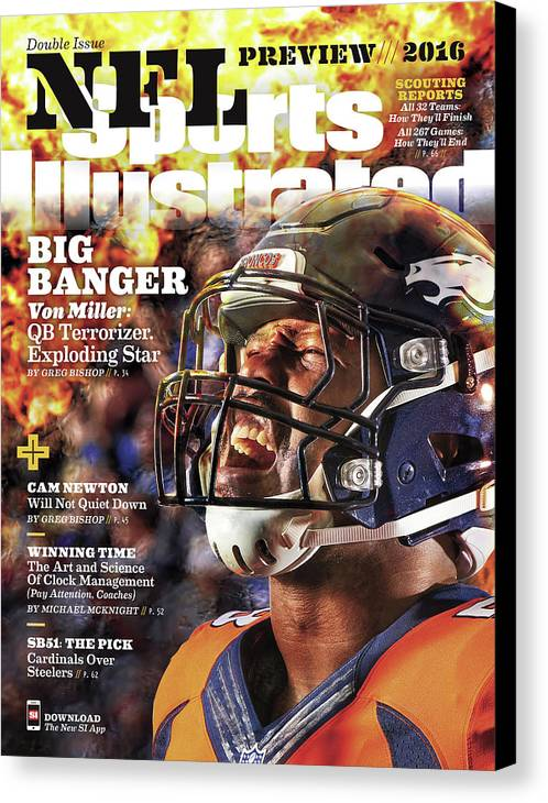 Magazine Cover Canvas Print featuring the photograph Denver Broncos Von Miller, 2016 Nfl Football Preview Issue Sports Illustrated Cover by Sports Illustrated
