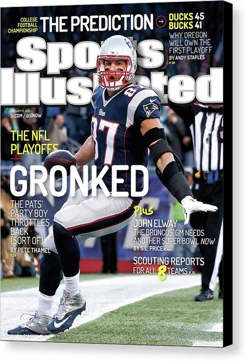Magazine Cover Canvas Print featuring the photograph Gronked The Pats Party Boy Throttles Back Sort Of. The Nfl Sports Illustrated Cover by Sports Illustrated