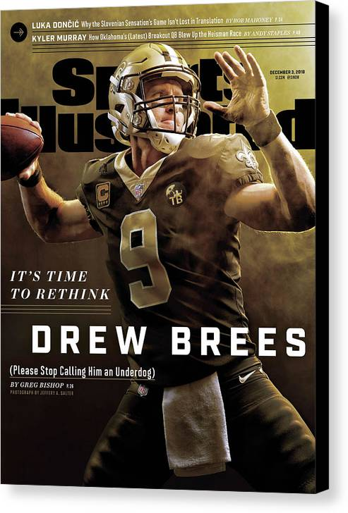 Magazine Cover Canvas Print featuring the photograph Its Time To Rethink Drew Brees Please Stop Calling Him An Sports Illustrated Cover by Sports Illustrated