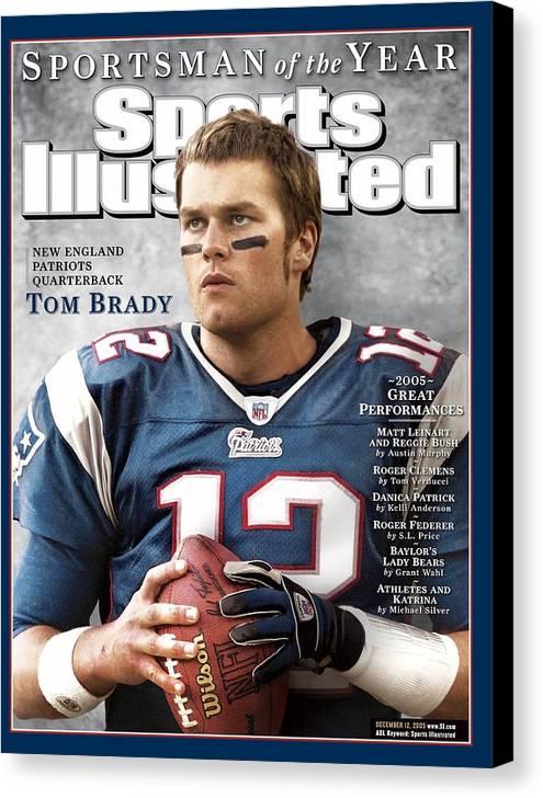 Magazine Cover Canvas Print featuring the photograph New England Patriots Qb Tom Brady, 2005 Sportsman Of The Sports Illustrated Cover by Sports Illustrated