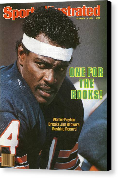Magazine Cover Canvas Print featuring the photograph One For The Books Walter Payton Breaks Jim Browns Rushing Sports Illustrated Cover by Sports Illustrated