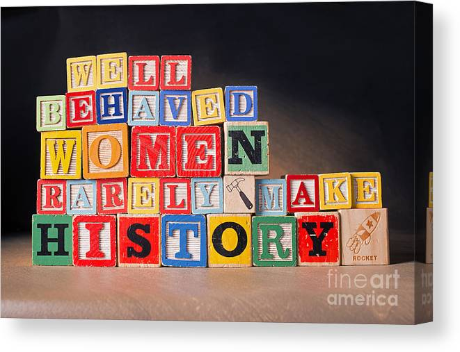 Well-behaved Women Rarely Make History Canvas Print featuring the photograph Well Behaved Women Rarely Make History by Art Whitton
