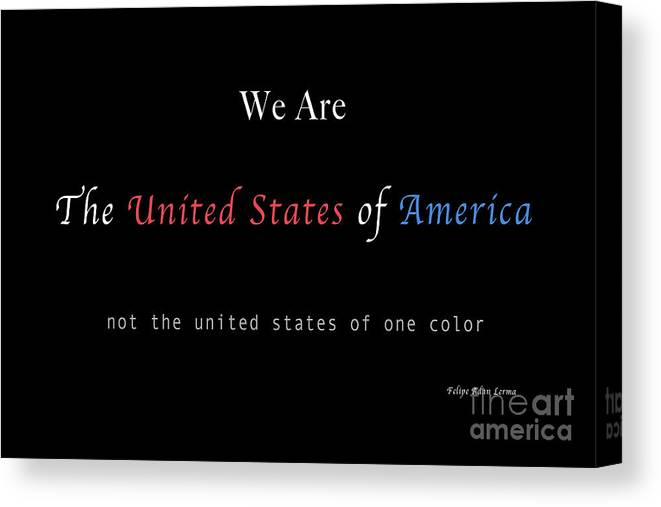 Patriotic Canvas Print featuring the photograph We Are the United States of America by Felipe Adan Lerma