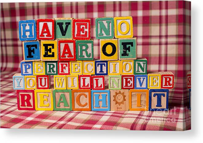 Have No Fear Of Perfection You Will Never Reach It Canvas Print featuring the photograph Have No Fear of Perfection You Will Never Reach It by Art Whitton