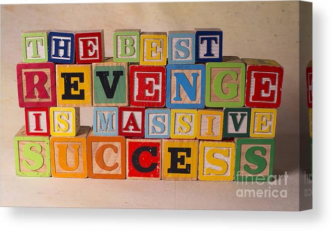 The Best Revenge Is Massive Success Canvas Print featuring the photograph The Best Revenge Is Massive Success by Art Whitton