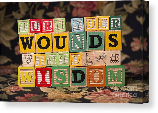 Turn Your Wounds Into Wisdom Canvas Print featuring the photograph Turn Your Wounds Into Wisdom by Art Whitton