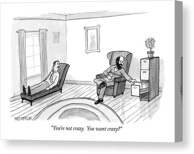 Therapy Canvas Print featuring the drawing You're Not Crazy. You Want Crazy? by Jason Patterson