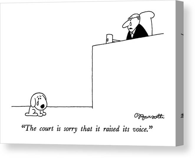 Animal Canvas Print featuring the drawing The Court Is Sorry That It Raised Its Voice by Charles Barsotti
