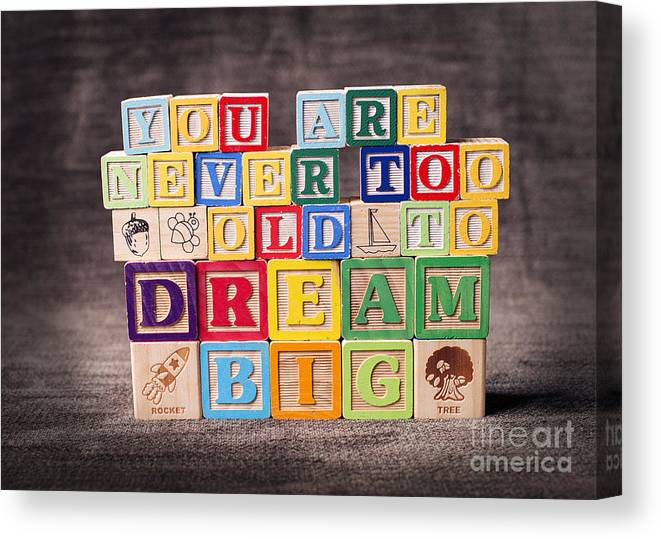 You Are Never Too Old To Dream Big Canvas Print featuring the photograph You Are Never Too Old To Dream Big by Art Whitton