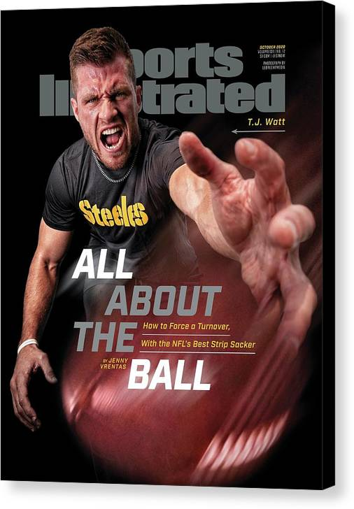 Sports Illustrated Canvas Print featuring the photograph All About the Ball - Pittsburgh Steelers T.J. Watt Sports Illustrated Cover by Sports Illustrated