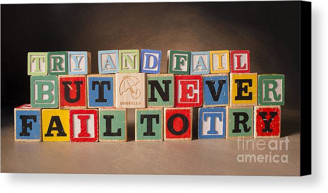 Try And Fail But Never Fail To Try Canvas Print featuring the photograph Try And Fail But Never Fail To Try by Art Whitton