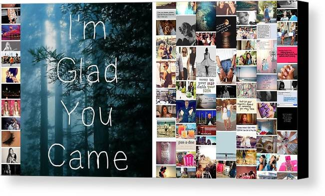Quotes Canvas Print featuring the photograph Glad You Came by Holley Jacobs