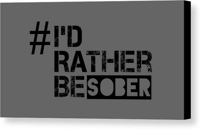 Canvas Print featuring the digital art I'd Rther Be Sober by Kevin Williams