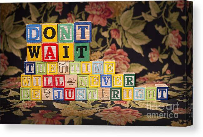 Don't Wait The Time Will Never Be Just Right Canvas Print featuring the photograph Don't Wait. The Time Will Never Be Just Right by Art Whitton