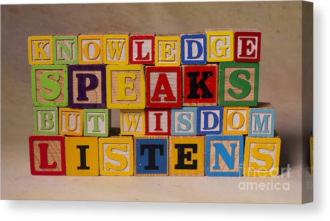 Knowledge Speaks But Wisdom Listens Canvas Print featuring the photograph Knowledge Speaks But Wisdom Listens by Art Whitton