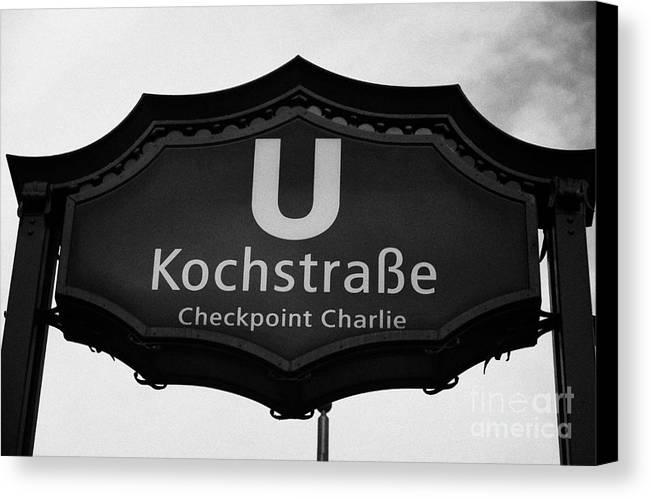 Berlin Canvas Print featuring the photograph Kochstrasse U-bahn Station Sign Checkpoint Charlie Berlin Germany by Joe Fox
