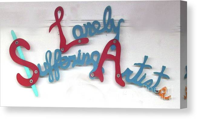 Sign Canvas Print featuring the sculpture Lonely Suffering Artists by Bill Czappa