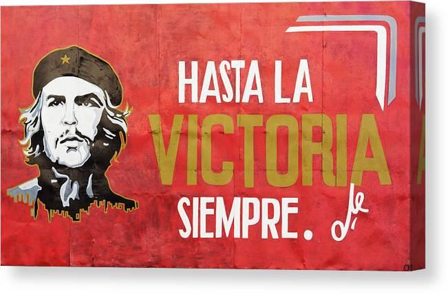 Hasta La Victoria Siempre; Hasta; Victoria; Siempre; Ever Onward To Victory; Ever; Onward; Victory; Comandante Che Guevara; Che Guevara; Cuba; Photography & Digital Art; Photography; Photo; Photo Art; Art; Digital Art; 2bhappy4ever; 2bhappy4ever.com; 2bhappy4evercom; Tobehappyforever; Canvas Print featuring the photograph Hasta la Victoria Siempre by Erron