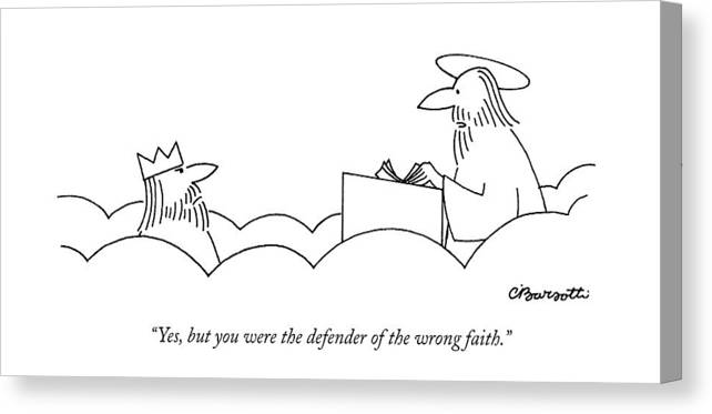 Religion Canvas Print featuring the drawing Yes, But You Were The Defender Of The Wrong Faith by Charles Barsotti