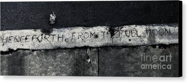Phrase Canvas Print featuring the photograph Hence Forth From The Full Moon by Frances Hattier