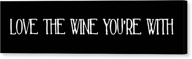 Wine Canvas Print featuring the digital art Love The Wine You're With by Jaime Friedman