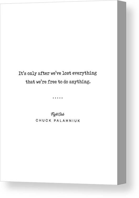 Chuck Palahniuk Quote Canvas Print featuring the mixed media Chuck Palahniuk Quote 02 - Fight Club - Minimal, Modern, Classy, Sophisticated Art Prints by Studio Grafiikka